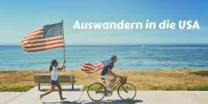 Auswandern in die USA und Leben in den USA So kann man in die USA auswandern