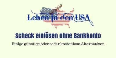 In den USA einen Scheck einlösen wenn man kein Bankkonto hat
