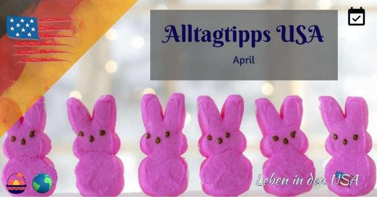 Alltagstipps USA April – Feiertage und was ist jetzt günstig