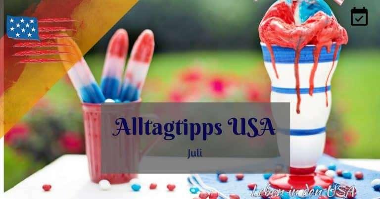 Alltagstipps für das Leben in den USA im Juli