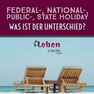 Holidays in den USA und die Unterschiedlichen Feiertage Federal national