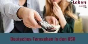Deutsches Fernsehen in den USA anschauen